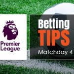 preview and betting tips for matchday 4 of the premier league