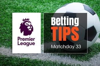 EPL betting tips gameweek 33